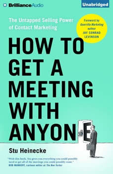 How to Get a Meeting with Anyone: The Untapped Selling Power of Contact Marketing, Stu Heinecke