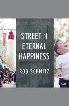 Street of Eternal Happiness: Big City Dreams Along a Shanghai Road, Rob Schmitz