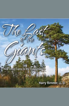 The Last of the Giants: How Christ Came to the Lumberjacks, Harry Rimmer