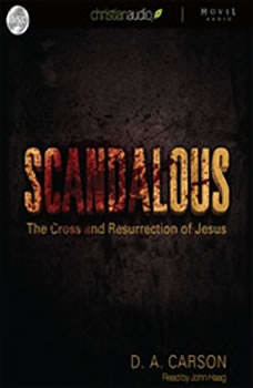 Scandalous: The Cross and The Resurrection of Jesus The Cross and The Resurrection of Jesus, D. A. Carson