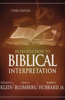 Introduction to Biblical Interpretation: Audio Lectures: A Complete Course for the Beginner, William W. Klein
