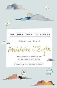 The Rock That Is Higher: Story as Truth Story as Truth, Madeleine L'Engle