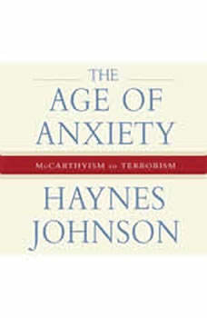 The Age of Anxiety: McCarthyism to Terrorism, Haynes Johnson