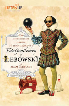 Two Gentlemen of Lebowski: A Most Excellent Comedie and Tragical Romance A Most Excellent Comedie and Tragical Romance, Adam Bertocci