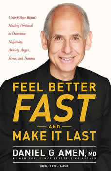 Feel Better Fast and Make It Last: Unlock Your Brain's Healing Potential to Overcome Negativity, Anxiety, Anger, Stress, and Trauma, M.D. Amen