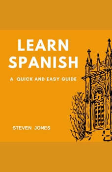 Learn Spanish: A Quick and Easy Guide, Steven Jones