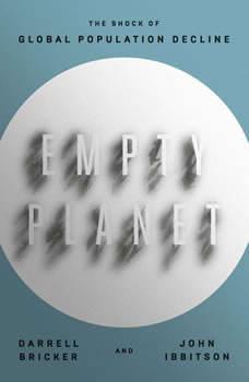 Empty Planet: The Shock of Global Population Decline, Darrell Bricker