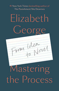 Mastering the Process: From Idea to Novel, Elizabeth George