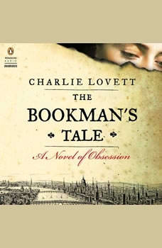 The Bookman's Tale: A Novel of Obsession, Charlie Lovett