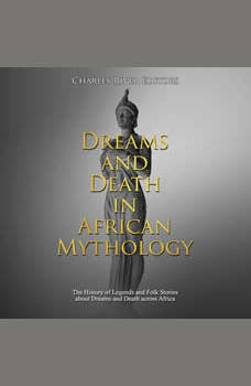 Dreams and Death in African Mythology: The History of Legends and Folk Stories about Dreams and Death across Africa, Charles River Editors