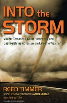 Into the Storm: Violent Tornadoes, Killer Hurricanes, and Death-defying Adventures in Extreme Weather, Andrew Tilin