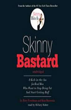 Skinny Bastard: A KickintheAss for Real Men Who Want to Stop Being Fat and Start Getting Buff, Rory Freedman and Kim Barnouin