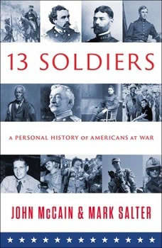 Thirteen Soldiers: A Personal History of Americans at War, John McCain