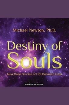Destiny of Souls: New Case Studies of Life Between Lives, Ph.D Newton