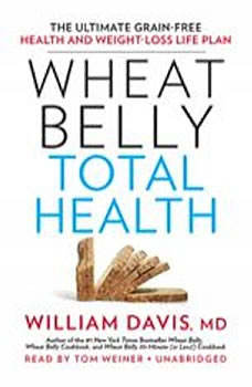 Wheat Belly Total Health: The Ultimate Grain-Free Health and Weight-Loss Life Plan, William Davis MD