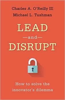 Lead and Disrupt: How to Solve the Innovator's Dilemma, Charles A. O'Reilly III