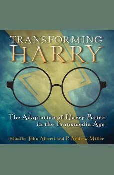 Transforming Harry: The Adaptation of Harry Potter in the Transmedia Age, John Alberti