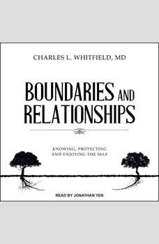 Boundaries and Relationships: Knowing, Protecting and Enjoying the Self, MD Whitfield