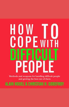 How to Cope with Difficult People: Making human relations harmonious and effective, Alain Houel