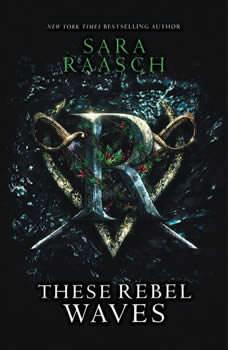 These Rebel Waves, Sara Raasch