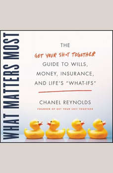 What Matters Most: The Get Your Shit Together Guide to Wills, Money, Insurance, and Life's What-ifs, Chanel Reynolds