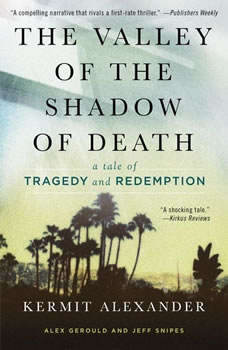 The Valley of the Shadow of Death: A Tale of Tragedy and Redemption, Kermit Alexander
