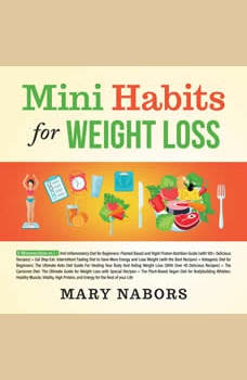 Mini Habits for Weight Loss: 5 Manuscripts in 1: Anti-Inflammatory Diet + Intermittent Fasting Diet + Ketogenic Diet + The Carnivore Diet + The Plant-Based Vegan Diet for Bodybuilding Athletes, Mary Nabors