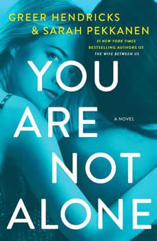 You Are Not Alone: A Novel, Greer Hendricks