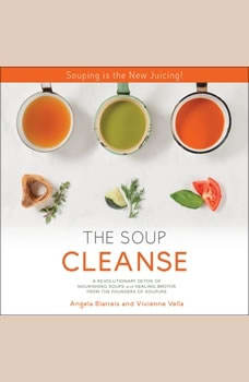 THE SOUP CLEANSE: A Revolutionary Detox of Nourishing Soups and Healing Broths from the Founders of Soupure, Angela Blatteis