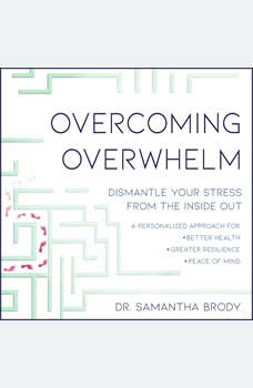 Overcoming Overwhelm: Dismantle Your Stress from the Inside Out, Dr. Samantha Brody