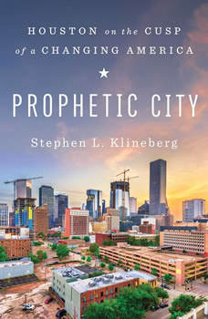 Prophetic City: Houston on the Cusp of a Changing America, Stephen L. Klineberg