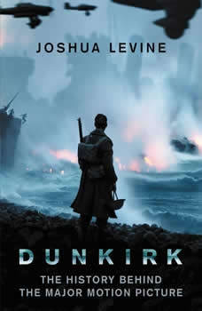 Dunkirk: The History Behind the Major Motion Picture The History Behind the Major Motion Picture, Joshua Levine