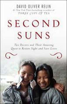 Second Suns: Two Doctors and Their Amazing Quest to Restore Sight and Save Lives, David Oliver Relin