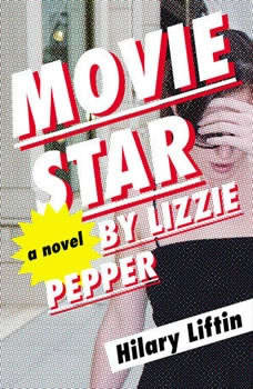 Movie Star by Lizzie Pepper: with Hilary Liftin, Hilary Liftin