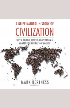 A Brief Natural History of Civilization: Why a Balance Between Cooperation and Competition Is Vital to Humanity, Mark Bertness