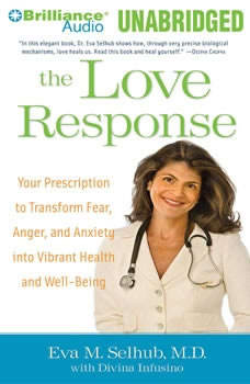 The Love Response: Your Prescription to Turn Off Fear, Anger, and Anxiety to Achieve Vibrant Health and Transform Your Life, Eva M. Selhub, M.D.