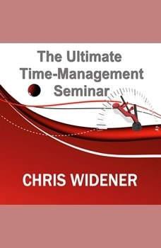 The Ultimate Time-Management Seminar, Chris Widener