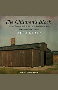 The Children's Block: A Novel Based on the True Story of an Auschwitz Survivor, Otto Kraus