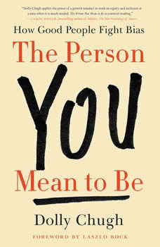 The Person You Mean to Be: How Good People Fight Bias How Good People Fight Bias, Dolly Chugh