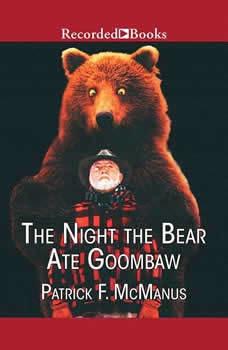 The Night the Bear Ate Goombaw, Patrick F. McManus