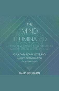 The Mind Illuminated: A Complete Meditation Guide Integrating Buddhist Wisdom and Brain Science, PhD John Yates