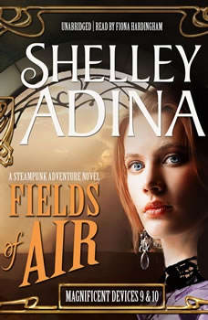 Fields of Air: A Steampunk Adventure Novel, plus Bonus 3-Hour Prequel Devices Brightly Shining, Shelley Adina