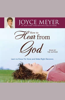 How to Hear from God: Learn to Know His Voice and Make Right Decisions, Joyce Meyer