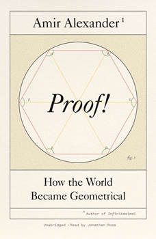 Proof!: How the World Became Geometrical, Amir Alexander