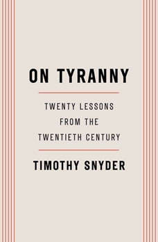 On Tyranny: Twenty Lessons from the Twentieth Century Twenty Lessons from the Twentieth Century, Timothy Snyder