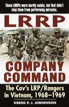 LRRP Company Command: The Cav's LRP / Rangers in Vietnam, 1968 - 1969, Kregg P. Jorgenson