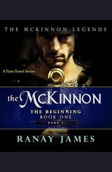 The McKinnon The Beginning: Book 1 Part 1  The McKinnon Legends (A Time Travel Series), Ranay James