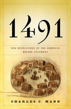 1491: New Revelations of the Americas Before Columbus New Revelations of the Americas Before Columbus, Charles C. Mann