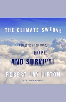 The Climate Swerve: Reflections on Mind, Hope, and Survival, Robert Jay Lifton