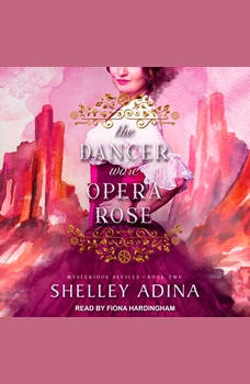 The Dancer Wore Opera Rose: Mysterious Devices 2, Shelley Adina